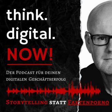 Storytelling statt Faktenporno - think.digital.NOW! Podcast - Harald Kopeter