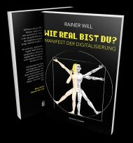 """""""Wie real bist Du?"""" Manifest der Digitalisierung"""