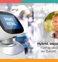 Hybrid, sozial, nachhaltig: Fünf Strategie-Trends für die Zukunft des Handels